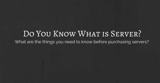 do you know what is server? what are the things you need to know before purchasing servers?